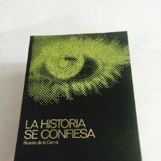Libros de segunda mano: LOTE 7 VOLÚMENES LA HISTORIA SE CONFIESA RICARDO DE LA CIERVA. Lote 121902011