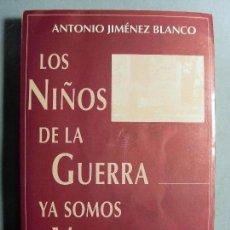 Libros de segunda mano: LOS NIÑOS DE LA GUERRA YA SOMOS VIEJOS / ANTONIO JIMÉNEZ BLANCO / 1994. UNIÓN EDITORIAL . Lote 121929531