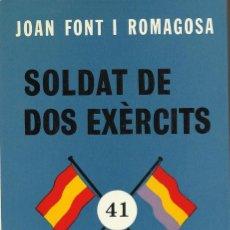 Libros de segunda mano: SOLDAT DE DOS EXÈRCITS. L'ODISSEA DE LA LLEVA DEL BIBERÓ, JOAN FONT I ROMAGOSA. Lote 122048967