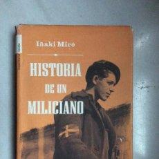 Libros de segunda mano: HISTORIA DE UN MILICIANO IÑAKI MIRÓ . Lote 122172895