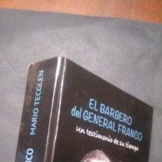 Libros de segunda mano: EL BARBERO DEL GENERAL FRANCO-UN TESTIMONIO DE SU TIEMPO-MARIO TECGLEN-2016. Lote 122306299