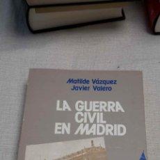 Libros de segunda mano: LA GUERRA CIVIL EN MADRID (M. VAZQUEZ, J. VALERO, ED. TEBAS, 1978). Lote 122312351