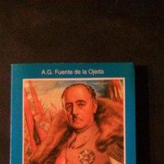 Libros de segunda mano: FRANCO, ESE CAUDILLO-A.G. FUENTE DE LA OJEDA-PRIMERA EDICION 1992. Lote 122312651