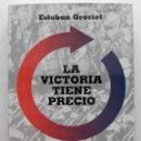 Libros de segunda mano: LA VICTORIA TIENE PRECIO. GUERRA Y REVOLUCIÓN EN ASTURIAS - ESTEBAN GRECIET ALLER - GUERRA CIVIL. Lote 122952447