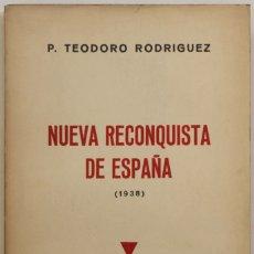 Libros de segunda mano: NUEVA RECONQUISTA DE ESPAÑA. (CAMINOS EQUIVOCADOS.) - RODRÍGUEZ, TEODORO.. Lote 123239123