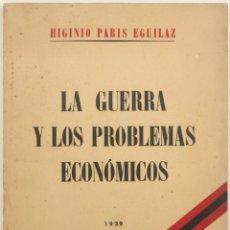 Libros de segunda mano: LA GUERRA Y LOS PROBLEMAS ECONÓMICOS. FUNDAMENTOS DE UNA POLÍTICA ECONÓMICA DE GUERRA. - PARIS EGUIL. Lote 123227126