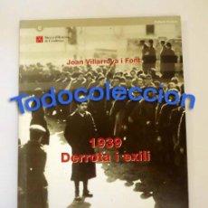 Libros de segunda mano: 1939 DERROTA I EXILI - JOAN VILLARROYA I FONT. Lote 126063631