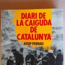 Libros de segunda mano: DIARI DE LA CAIGUDA DE CATALUNYA. GUERRA CIVIL. GENERALITAT. JOSEP PERNAU. Lote 126242259