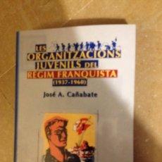 Libros de segunda mano: LES ORGANITZACIONS JUVENILS DEL RÈGIM FRANQUISTA (1937 - 1960) JOSÉ A. CAÑABATE. Lote 126495407