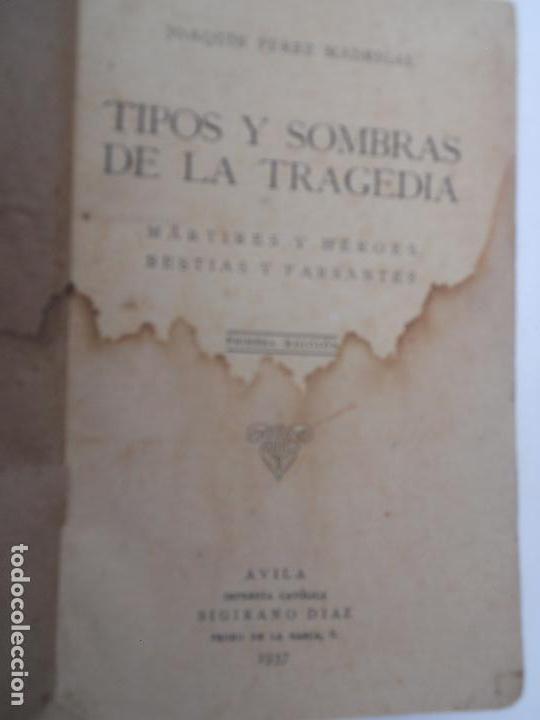 TIPOS Y SOMBRAS DE LA TRAGEDIA DE JOAQUIN PEREZ MADRIGAL. CATOLICA SIGIRIANO DIAZ 1ª ED. AVILA 1937 (Libros de Segunda Mano - Historia - Guerra Civil Española)