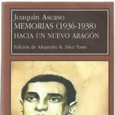 Libros de segunda mano: JOAQUÍN ASCASO : MEMORIAS (1936-1938). HACIA UN NUEVO ARAGÓN. (EDICIÓN DE ALEJANDRO R. DÍEZ. 2006). Lote 127098007