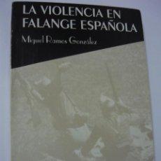 Libros de segunda mano: LA VIOLENCIA EN FALANGE ESPAÑOLA. MIGUEL RAMOS GONZÁLEZ (TARFE, 1993) TEXTO COMPLETO. Lote 127548691
