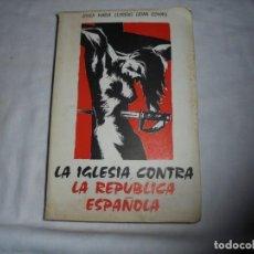 Libros de segunda mano: LA IGLESIA CONTRA LA REPUBLICA ESPAÑOLA.JOSE MARIA LLORENS(JOAN COMAS).EN EL EXILIO 1968. Lote 127786107