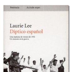 Libros de segunda mano: LEE (LAURIE). DÍPTICO ESPAÑOL. UNA MAÑANA DE VERANO DE 1934. UN INSTANTE EN LA GUERRA [CIVIL]. Lote 194365881