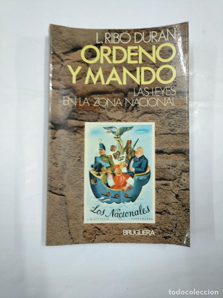 ORDENO Y MANDO. LAS LEYES EN LA ZONA NACIONAL. L. RIBO DURÁN. BRUGUERA. TDK347 (Libros de Segunda Mano - Historia - Guerra Civil Española)