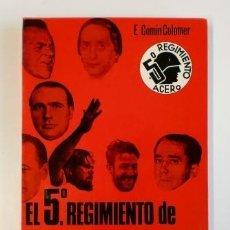 Libros de segunda mano: EL 5º REGIMIENTO DE MILICIAS POPULARES.- EDUARDO COMÍN COLOMER (1973). Lote 128474819