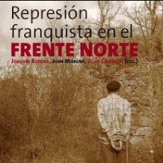 Libros de segunda mano: REPRESIÓN FRANQUISTA EN EL FRENTE NORTE (POSIBILIDAD DE FIRMARLO POR UNO DE LOS AUTORES). Lote 172269594