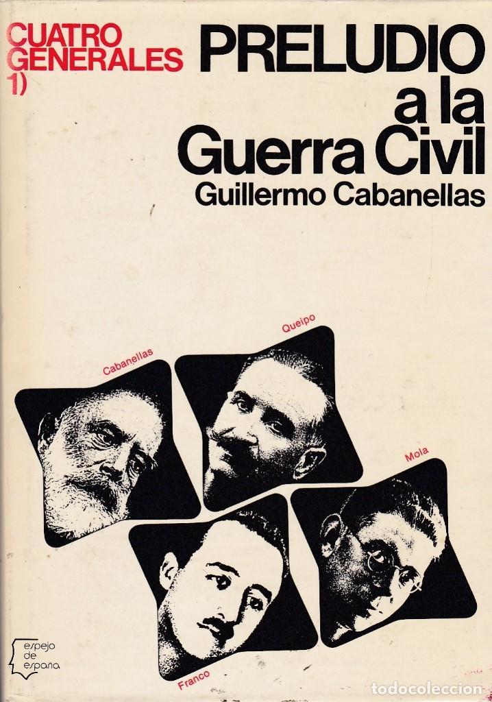 CUATRO GENERALES. PRELUDIO A LA GUERRA CIVIL. LA LUCHA POR EL PODER, DE GUILLERMO CABANELLAS. (Libros de Segunda Mano - Historia - Guerra Civil Española)