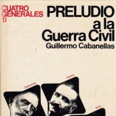 Libros de segunda mano: CUATRO GENERALES. PRELUDIO A LA GUERRA CIVIL. LA LUCHA POR EL PODER, DE GUILLERMO CABANELLAS. . Lote 129348891