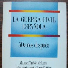 Libros de segunda mano - LA GUERRA CIVIL ESPAÑOLA. 50 AÑOS DESPUES. MANUEL TUÑON DE LARA, JULIO AROSTEGUI, ANGEL VIÑAS...1989 - 129395887