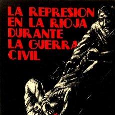 Libros de segunda mano: LA REPRESIÓN EN LA RIOJA DURANTE LA GUERRA CIVIL.( TOMO 3º). ANTONIO HERNANDEZ GARCIA.. Lote 129462091