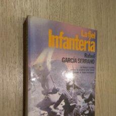 Libros de segunda mano: LA FIEL INFANTERIA. RAFAEL GARCIA SERRANO. 1ª EDICION 1980. PLANETA. COLECCION FABULA. Lote 129525463