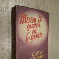 Libros de segunda mano: MISION DE GUERRA EN ESPAÑA / CARLTON J.H. HAYES. Lote 129527867