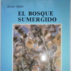 Libros de segunda mano: EL BOSQUE SUMERGIDO JULIO VELEZ ORIGENES 1985. Lote 130742104