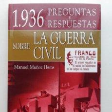 Libros de segunda mano: 1.936 PREGUNTAS Y RESPUESTAS SOBRE LA GUERRA CIVIL - MANUEL MUÑOZ HERAS 1936. Lote 130796668