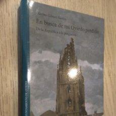 Libros de segunda mano: EN BUSCA DE MI OVIEDO PERDIDO. DE LA REPUBLICA A LA POSGUERRA. MARINO GOMEZ SANTOS. 2009. Lote 131068124