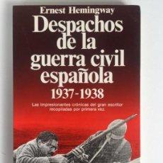 Libros de segunda mano: DESPACHOS DE LA GUERRA CIVIL ESPAÑOLA 1937-1938 - ERNEST HEMINGWAY - PLANETA . Lote 132213362