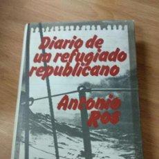 Libros de segunda mano - DIARIO DE UN REFUGIADO REPUBLICANO. ANTONIO ROS. EDIT. GRIJALBO - 132242626