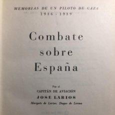Libros de segunda mano: MEMORIAS DE UN PILOTO DE CAZA 1936/1939- COMBATE SOBRE ESPAÑA - CAPITAN JOSÉ LARIOS 1966.. Lote 133243822