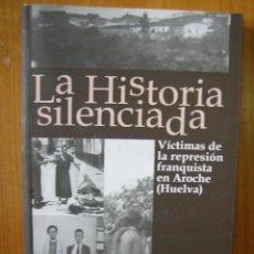 Libros de segunda mano: GUERRA CIVIL ESPAÑOLA.LA HISTORIA SILENCIADA. ANOCHE. HUELVA. Lote 133500078