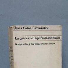 Libros de segunda mano: LA GUERRA DE ESPAÑA DESDE EL AIRE. JESÚS SALAS LARRAZABAL . Lote 133513786