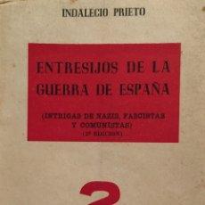 Libros de segunda mano: ENTRESIJOS DE LA GUERRA DE ESPAÑA. (INTRIGAS DE NAZIS, FASCISTAS Y COMUNISTAS). - PRIETO, INDALECIO.. Lote 123233012