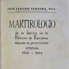 Libros de segunda mano: MARTIROLOGIO DE LA IGLESIA EN LA DIÓCESIS DE BARCELONA DURANTE LA PERSECUCIÓN RELIGIOSA 1936-1939.. Lote 123244288