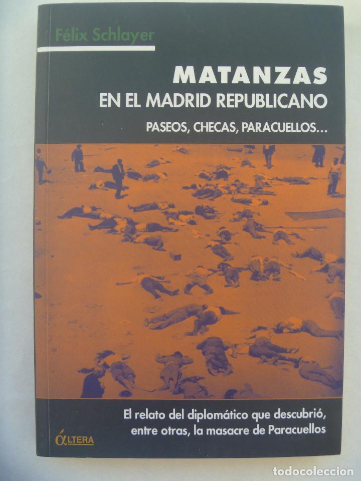 GUERRA CIVIL : MATANZAS EN EL MADRID REPUBLICANO , PASEOS, CHECAS, PARACUELLOS... , DE FELIX SCHLAYE (Libros de Segunda Mano - Historia - Guerra Civil Española)