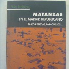 Libros de segunda mano: GUERRA CIVIL : MATANZAS EN EL MADRID REPUBLICANO , PASEOS, CHECAS, PARACUELLOS... , DE FELIX SCHLAYE. Lote 135744114