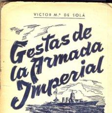 Libros de segunda mano: GESTAS DE LA ARMADA IMPERIAL.-POR VÍCTOR MARÍA DE SOLA.-. Lote 135788350
