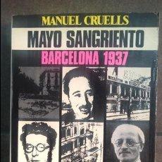 Libros de segunda mano: MAYO SANGRIENTO: BARCELONA 1937. MANUEL CRUELLS. JUVENTUD 1970 PRIMERA EDICION. . Lote 136493070