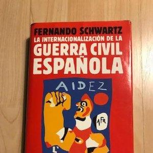 La internacionalización de la guerra civil española 1999 Fernando Schwartz