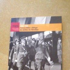 Libros de segunda mano: FRANCO - HITLER: DIÁLOGO DE SORDOS EN HENDAYA (1939 - 1940) BIBLIOTECA EL MUNDO. Lote 138112257