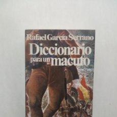 Libros de segunda mano: DICCIONARIO PARA UN MACUTO - RAFAEL GARCÍA SERRANO. Lote 138656050