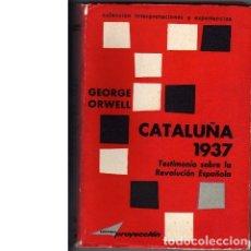 Libros de segunda mano: CATALUÑA 1937. TESTIMONIO SOBRE LA REVOLUCIÓN ESPAÑOLA. (GEORGE ORWELL). Lote 88306076