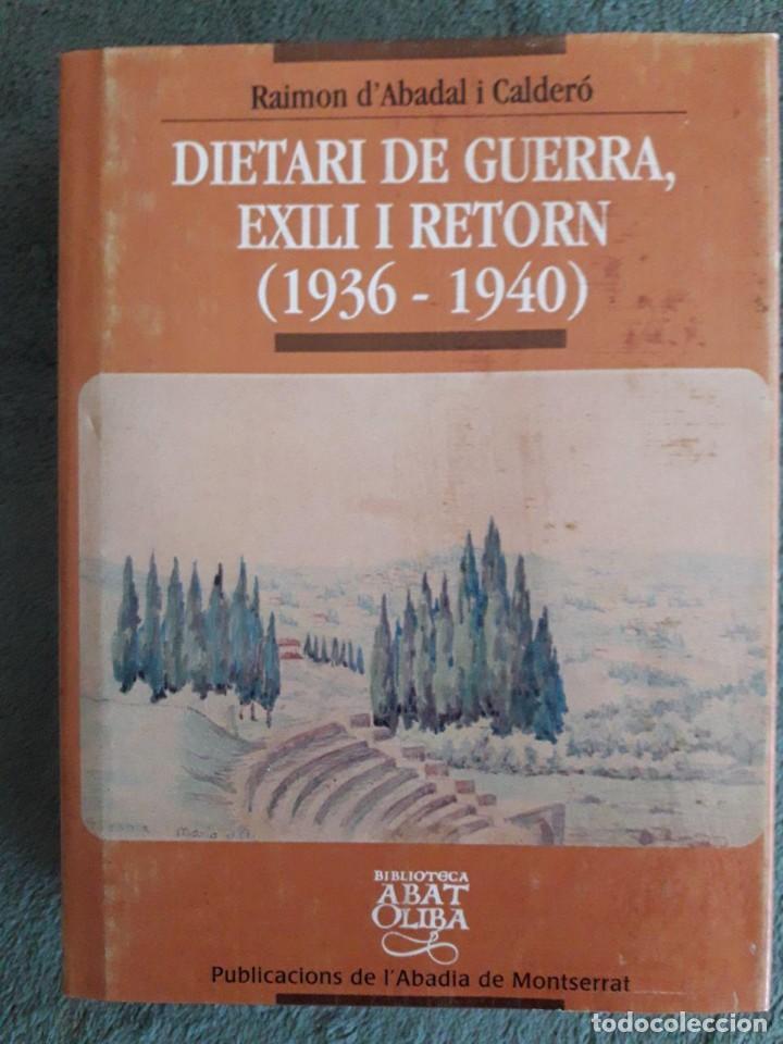 DIETARI DE GUERRA, EXILI I RETORN 1936 - 1940 / RAIMON D'ABADAL I CALDERÓ / EDI. PUBLICACIONS DE L'A (Libros de Segunda Mano - Historia - Guerra Civil Española)