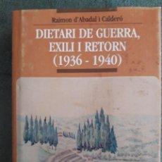 Libros de segunda mano: DIETARI DE GUERRA, EXILI I RETORN 1936 - 1940 / RAIMON D'ABADAL I CALDERÓ / EDI. PUBLICACIONS DE L'A. Lote 138847974