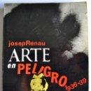 Libros de segunda mano: JOSEP RENAU. ARTE EN PELIGRO 1936-39. AYUNTAMIENTO DE VALENCIA.1980.GUERRA CIVIL ESPAÑOLA.. Lote 139280238