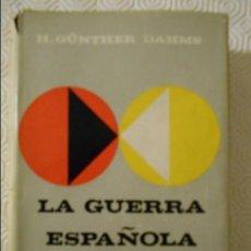Libros de segunda mano: LA GUERRA ESPAÑOLA DE 1936. H. GÜNTHER DAHMS. EDICIONES RIALP. 1966. TAPA DURA CON SOBRECUBIERTA. 44. Lote 139884566