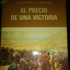 Libros de segunda mano: EL PRECIO DE UNA VICTORIA. FRAY ANTONIO DE LUGO. O.S.H. FUERZA NUEVA EDITORIAL. CON PRÓLOGO DE BLAS. Lote 139899621